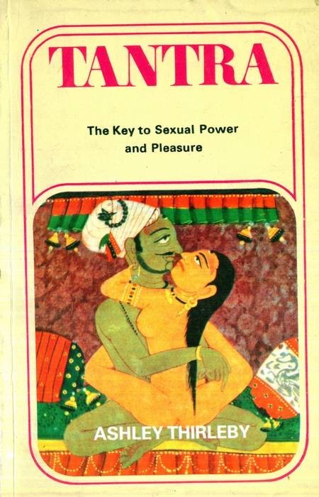Ashley Thirleby - Tantra - The Key to Sexual Power and Pleasure