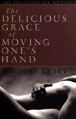 Timothy Leary - The Delicious Grace of Moving One's Hand