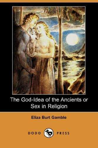 Eliza Gamble - The God-Idea of the Ancients or Sex in Religion