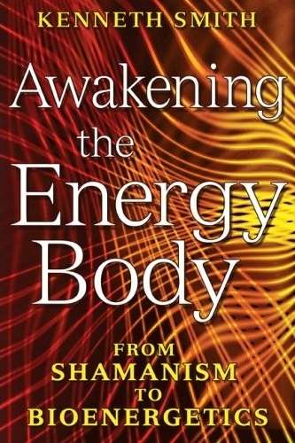 Kenneth Smith - Awakening the Energy Body