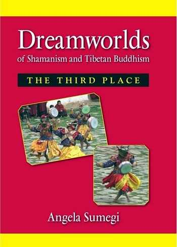 Angela Sumegi - Dreamworlds of Shamanism and Tibetan Buddhism