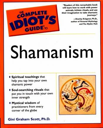 Gini Graham Scott - The Complete Idiot's Guide to Shamanism