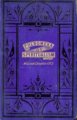 William Crookes - Phenomena of Spiritualism