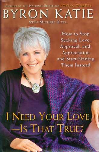 Byron Katie - I Need Your Love - Is That True?