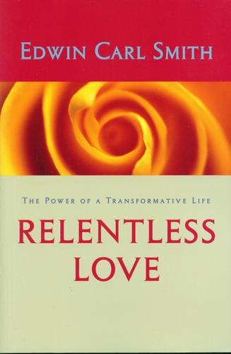 Edwin Carl Smith - Relentless Love