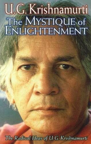 U.G. Krishnamurti - The Mystique of Enlightenment