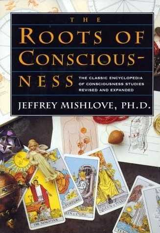 Jeffrey Mishlove - The Roots of Consciousness