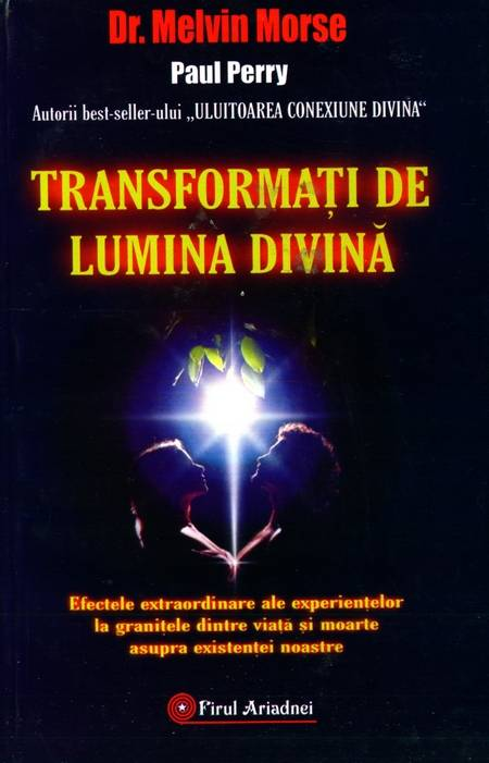 Melvin Morse, Paul Perry - Transformați de lumina divină