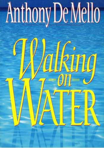 Anthony De Mello - Walking on Water