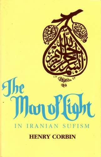Henry Corbin - The Man of Light in Iranian Sufism