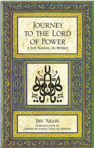 Ibn 'Arabi - Journey to the Lord of Power
