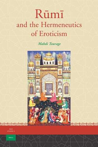 Mahdi Tourage - Rumi and the Hermeneutics of Eroticism