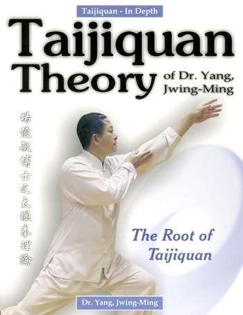 Yang Jwing-Ming - Taijiquan Theory - The Root of Taijiquan