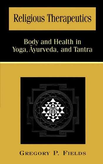 Gregory P. Fields - Body and Health in Yoga, Ayurveda, and Tantr