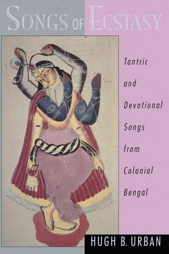 Hugh B. Urban - Songs of Ecstasy - Tantric and Devotional Songs