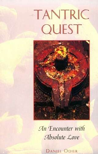 Daniel Odier - Tantric Quest - An Encounter with Absolute Love