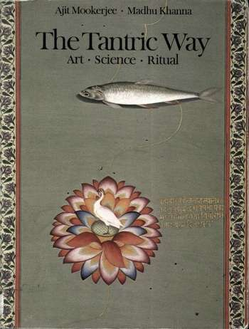 Ajit Mookerjee - The Tantric Way - Art, Science, Ritual