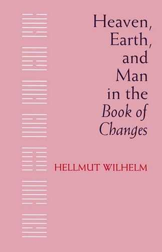 Hellmut Wilhelm - Heaven, Earth, and Man in the Book of Changes