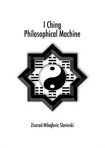 Z. Slavinski - I Ching - Philosophical Machine