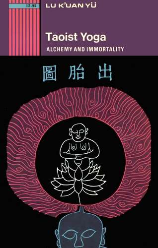 Lu K'uan Yu - Taoist Yoga - Alchemy and Immortality