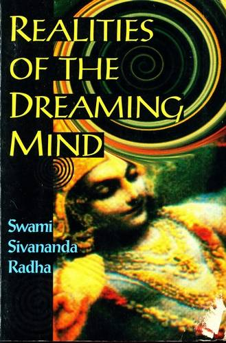Swami Sivananda Radha - Realities of the Dreaming Mind