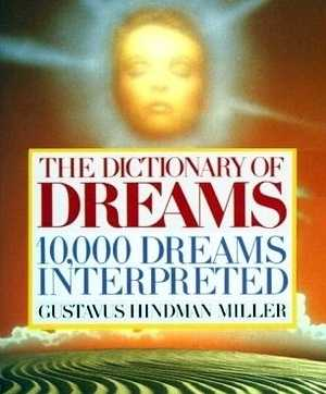 Gustavus H. Miller - The Dictionary of Dreams