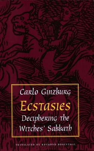 Carlo Ginzburg - Ecstasies - Deciphering the Witches' Sabat