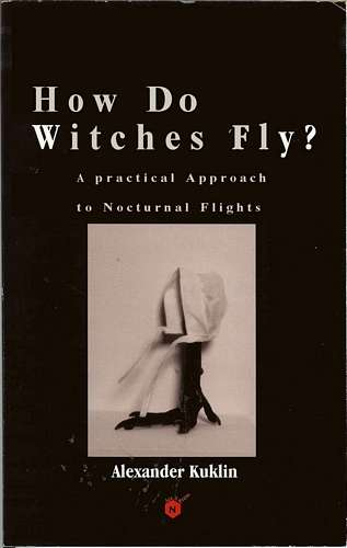 Alexander Kuklin - How Do Witches Fly?