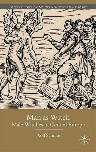 Rolf Schulte - Man as Witch - Male Witches in Central Europe