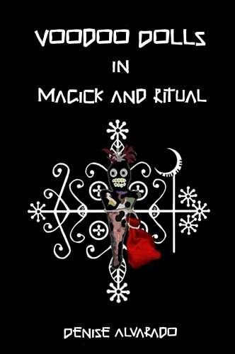 Denise Alvarado - Voodoo Dolls in Magick and Ritual
