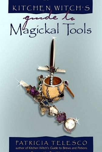 Patricia Telesco - Kitchen Witch's Guide to Magickal Tools