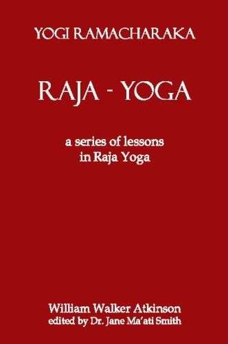 Yogi Ramacharaka - Raja-Yoga - A Series of Lessons in Raja Yoga