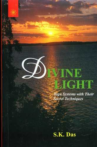 S.Das - Divine Light - Yoga Systems with Their Secret Techniques