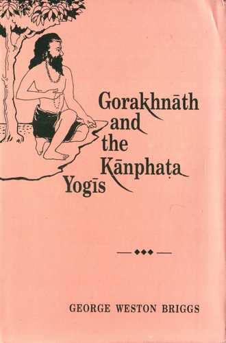 George Weston Briggs - Gorakhnath and the Kanphata Yogis