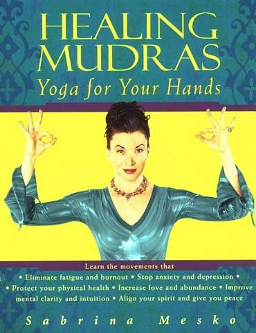 Sabrina Mesko - Healing Mudras - Yoga for Your Hands