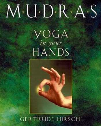 Gertrude Hirschi - Mudras - Yoga in Your Hands