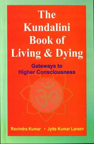 Ravindra Kumar - The Kundalini Book of Living and Dying