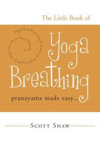Scott Shaw - The Little Book of Yoga Breathing