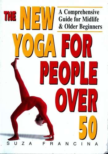 Suza Francina - The New Yoga for People over 50