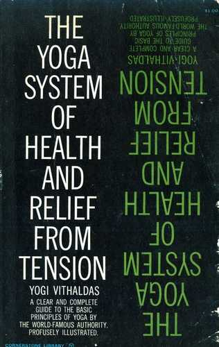 Y. Vithaldas - The Yoga System of Health and Relief from Tension