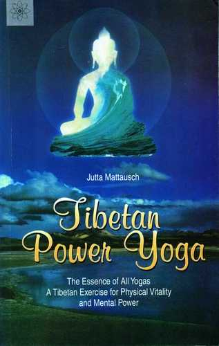 Jutta Mattausch - Tibetan Power Yoga - The Essence of All Yogas
