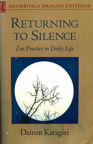 Dainin Katagiri - Returning to Silence - Zen Practice in Daily L