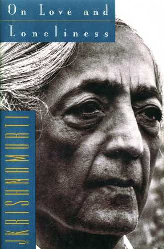 Krishnamurti - On Love and Loneliness